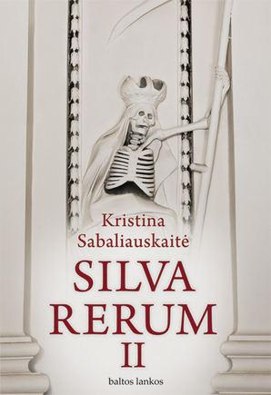 Knygos viraelis/Kristina Sabaliauskaitė. Silva Rerum II