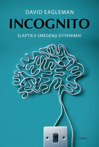 "Leidyklos ""Tyto alba"" nuotr./Knyga ""Incognito: slaptieji smegenų gyvenimai"""
